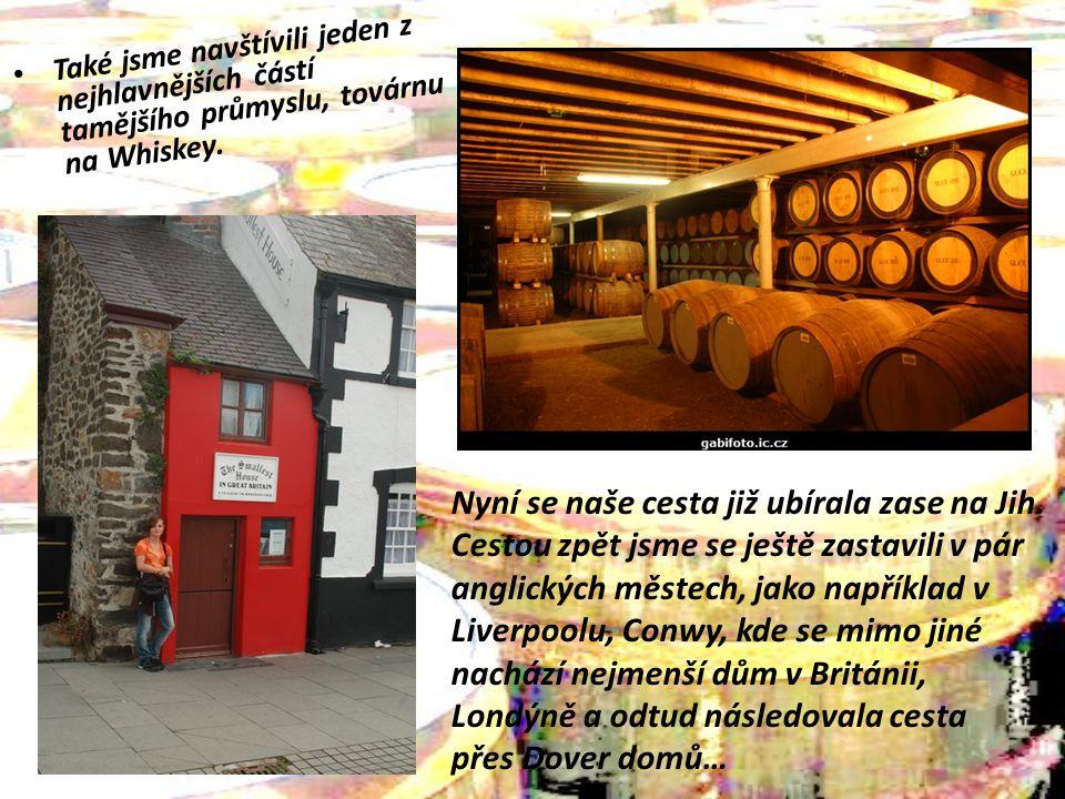 Také jsme navštívili jeden z nejhlavnějších částí tamějšího průmyslu, továrnu na Whiskey. Nyní se naše cesta již ubírala zase na Jih. Cestou zpět jsme