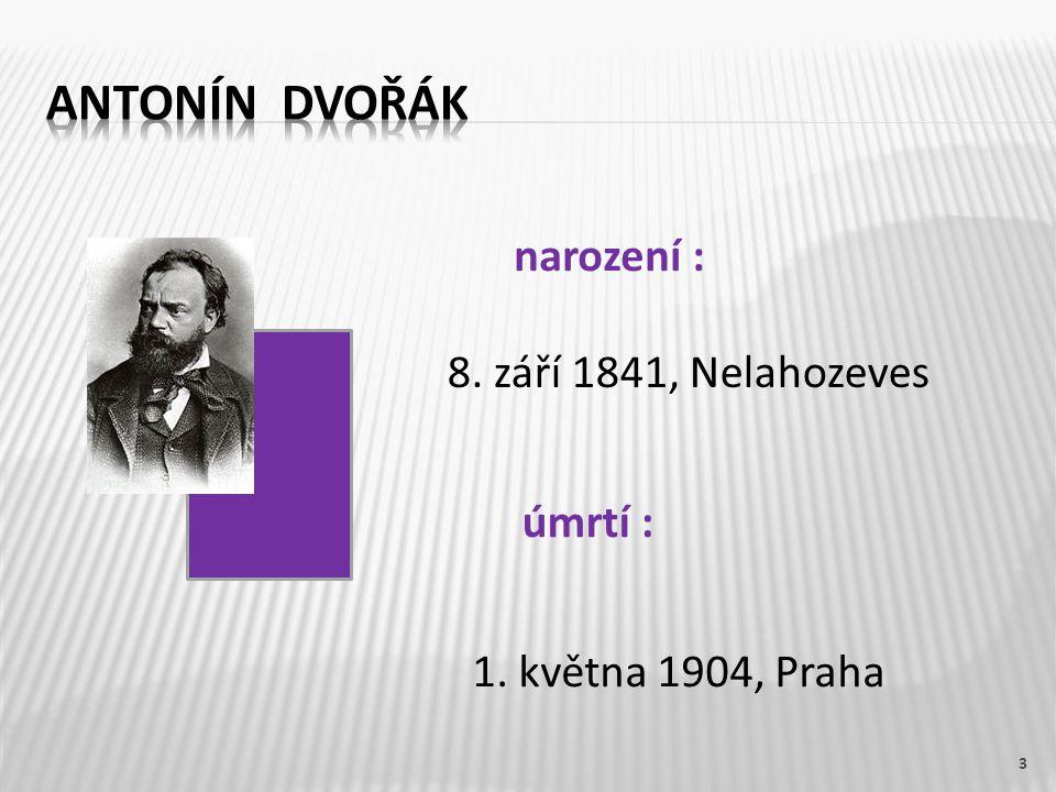3 narození : úmrtí : 8. září 1841, Nelahozeves 1. května 1904, Praha