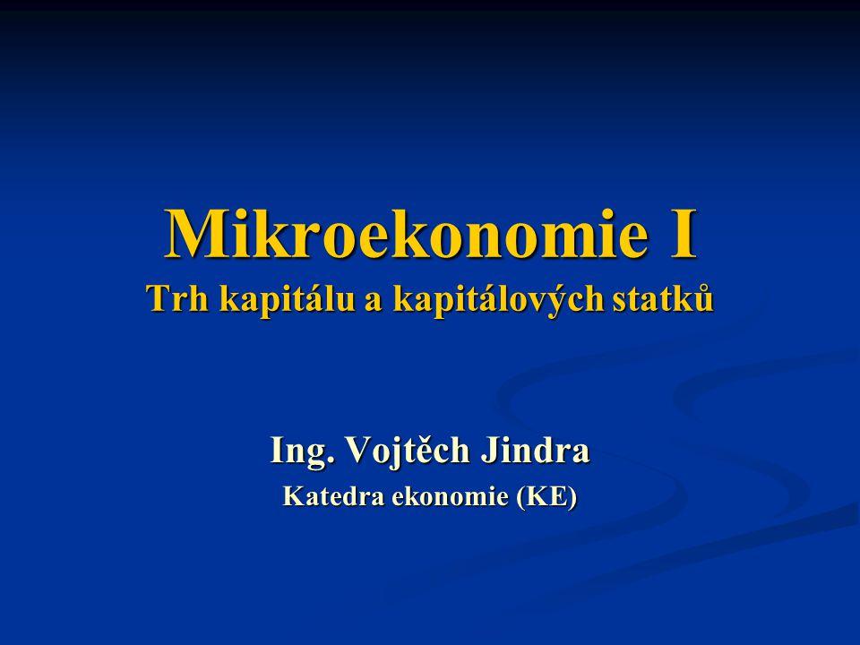 Mikroekonomie I Trh kapitálu a kapitálových statků Ing. Vojtěch Jindra Katedra ekonomie (KE)