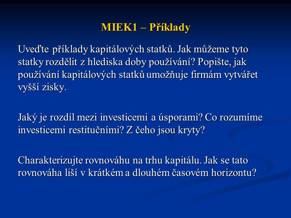 MIEK1 – Příklady Uveďte příklady kapitálových statků. Jak můžeme tyto statky rozdělit z hlediska doby používání? Popište, jak používání kapitálových s