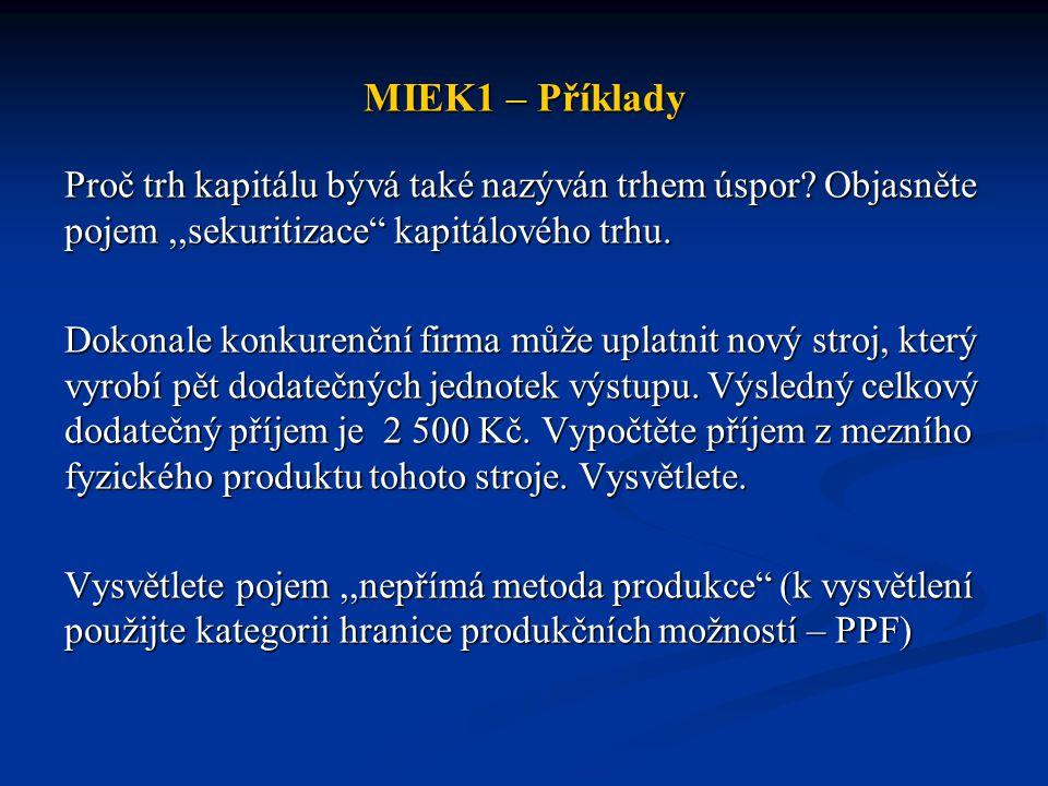 """MIEK1 – Příklady Proč trh kapitálu bývá také nazýván trhem úspor? Objasněte pojem,,sekuritizace"""" kapitálového trhu. Dokonale konkurenční firma může up"""