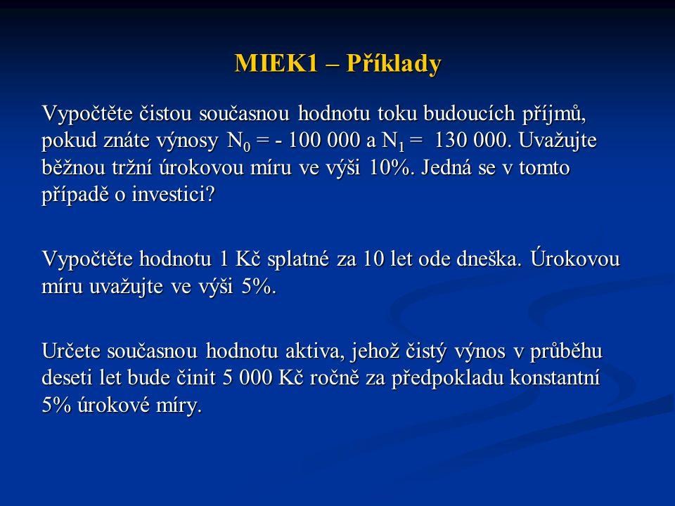 MIEK1 – Příklady Vypočtěte čistou současnou hodnotu toku budoucích příjmů, pokud znáte výnosy N 0 = - 100 000 a N 1 = 130 000. Uvažujte běžnou tržní ú