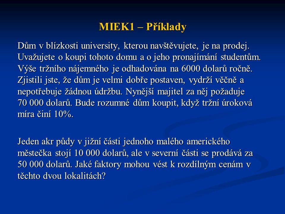 MIEK1 – Příklady Dům v blízkosti university, kterou navštěvujete, je na prodej. Uvažujete o koupi tohoto domu a o jeho pronajímání studentům. Výše trž