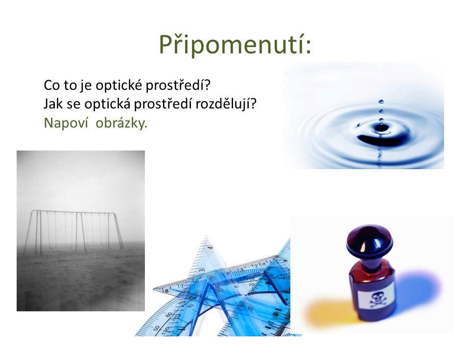 Připomenutí: Co to je optické prostředí? Jak se optická prostředí rozdělují? Napoví obrázky.