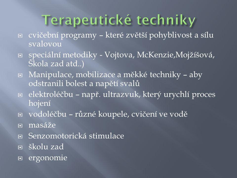  cvičební programy – které zvětší pohyblivost a sílu svalovou  speciální metodiky - Vojtova, McKenzie,Mojžíšová, Škola zad atd..)  Manipulace, mobi