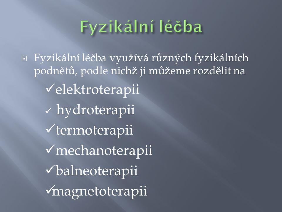  Fyzikální léčba využívá různých fyzikálních podnětů, podle nichž ji můžeme rozdělit na elektroterapii hydroterapii termoterapii mechanoterapii balne