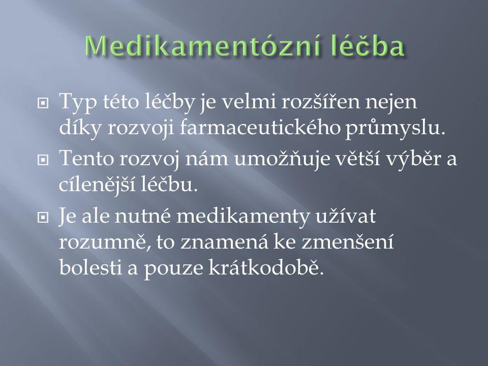 Pro tlumení bolesti v akutním stádiu onemocnění se podávají analgetika (Algifen, Valetol, Panadol, Paralen apod.)  Lékaři často předepisují místo čistých analgetik nesteroidní antirevmatika, které mají účinek nejen analgetický, ale i protizánětlivý (Diclofenac, Voltaren, Veral, Rewodina, Brufen, Ibuprofen a další).