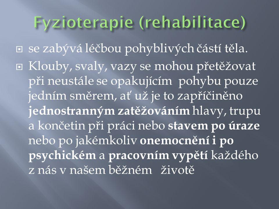  Fyzikální léčba využívá různých fyzikálních podnětů, podle nichž ji můžeme rozdělit na elektroterapii hydroterapii termoterapii mechanoterapii balneoterapii magnetoterapii