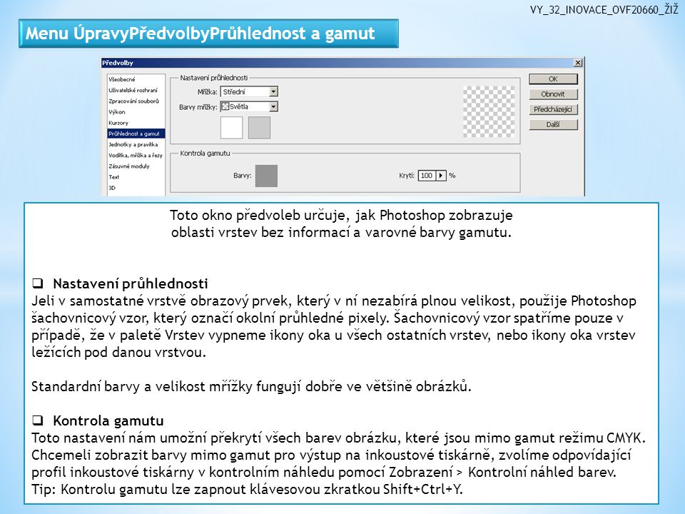 VY_32_INOVACE_OVF20660_ŽIŽ Toto okno předvoleb určuje, jak Photoshop zobrazuje oblasti vrstev bez informací a varovné barvy gamutu.