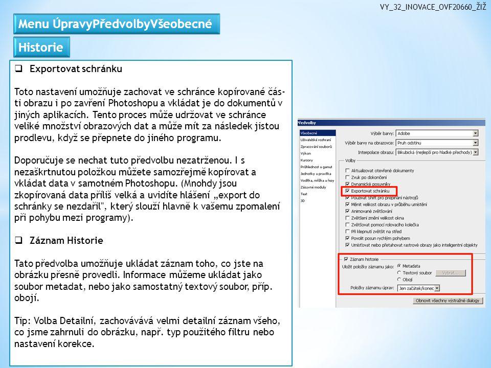 VY_32_INOVACE_OVF20660_ŽIŽ  Exportovat schránku Toto nastavení umožňuje zachovat ve schránce kopírované čás ti obrazu i po zavření Photoshopu a vkládat je do dokumentů v jiných aplikacích.