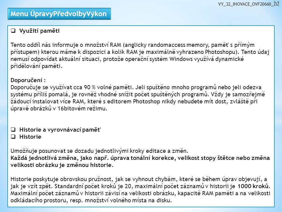  Využití paměti Tento oddíl nás informuje o množství RAM (anglicky randomaccess memory, paměť s přímým přístupem) kterou máme k dispozici a kolik RAM je maximálně vyhrazeno Photoshopu).