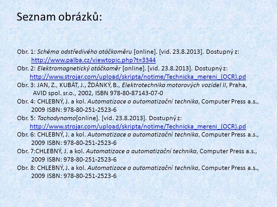 Seznam obrázků: Obr. 1: Schéma odstředivého otáčkoměru [online]. [vid. 23.8.2013]. Dostupný z: http://www.palba.cz/viewtopic.php?t=3344 Obr. 2: Elektr