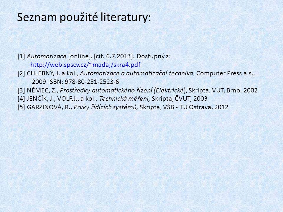 Seznam použité literatury: [1] Automatizace [online]. [cit. 6.7.2013]. Dostupný z: http://web.spscv.cz/~madaj/skra4.pdf [2] CHLEBNÝ, J. a kol., Automa