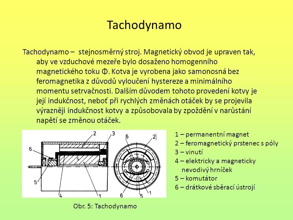 Tachodynamo Tachodynamo – stejnosměrný stroj. Magnetický obvod je upraven tak, aby ve vzduchové mezeře bylo dosaženo homogenního magnetického toku Φ.