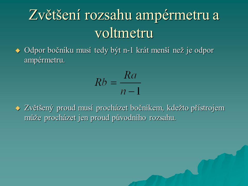 Zvětšení rozsahu ampérmetru a voltmetru  Odpor bočníku musí tedy být n-1 krát menší než je odpor ampérmetru.