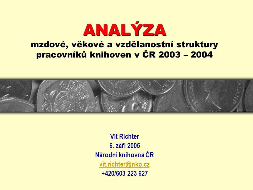 ANALÝZA mzdové, věkové a vzdělanostní struktury pracovníků knihoven v ČR 2003 – 2004 Vít Richter 6.