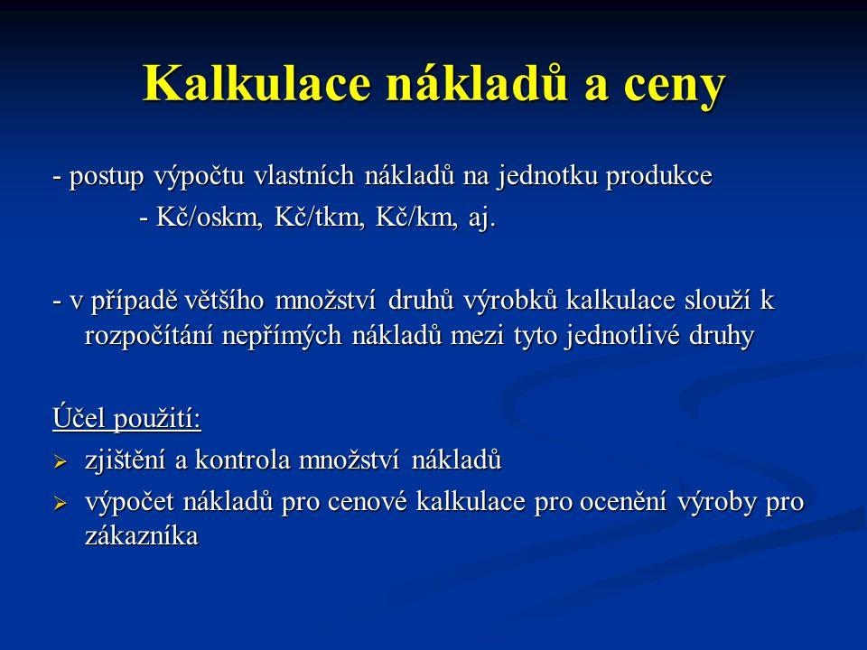 Kalkulace nákladů a ceny - postup výpočtu vlastních nákladů na jednotku produkce - Kč/oskm, Kč/tkm, Kč/km, aj.