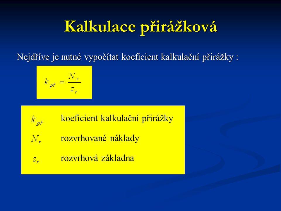 Kalkulace přirážková Nejdříve je nutné vypočítat koeficient kalkulační přirážky : koeficient kalkulační přirážky rozvrhované náklady rozvrhová základn