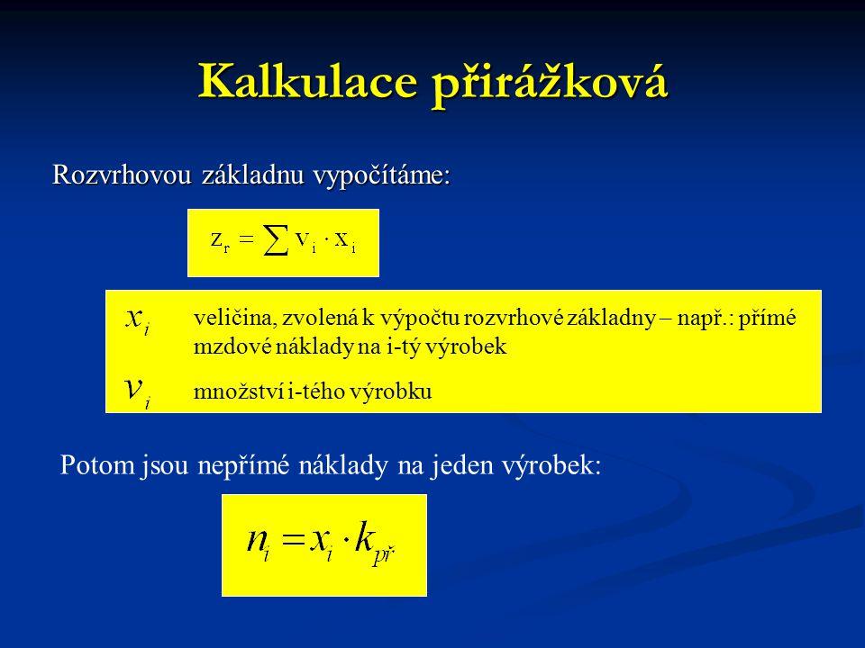 Kalkulace přirážková Rozvrhovou základnu vypočítáme: veličina, zvolená k výpočtu rozvrhové základny – např.: přímé mzdové náklady na i-tý výrobek množ