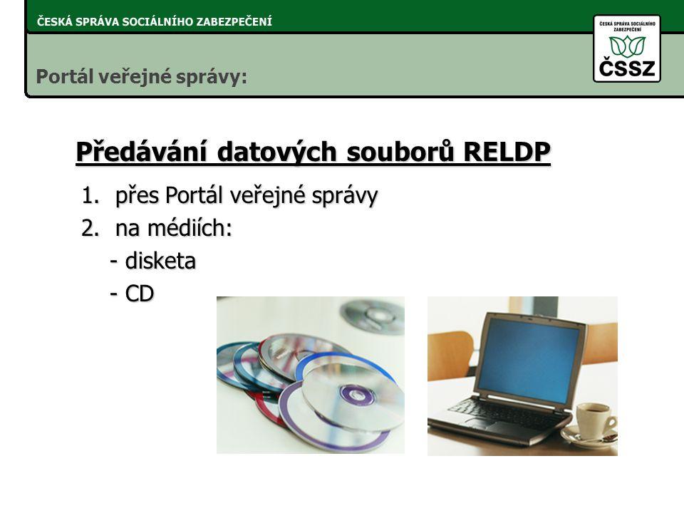 1.přes Portál veřejné správy 2.na médiích: - disketa - disketa - CD - CD Portál veřejné správy: Předávání datových souborů RELDP