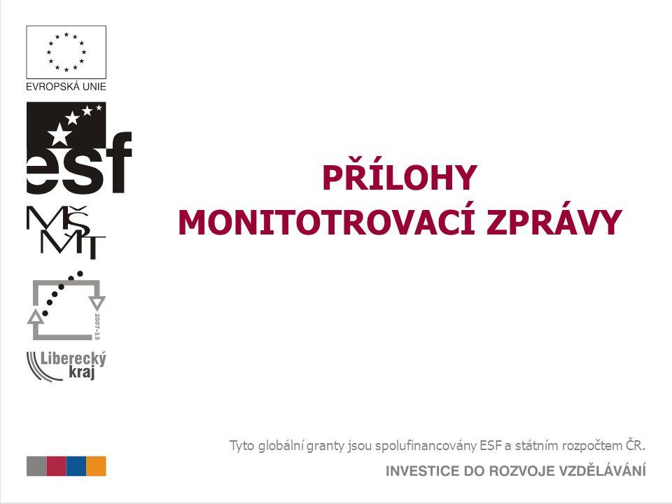 PŘÍLOHY MONITOTROVACÍ ZPRÁVY Tyto globální granty jsou spolufinancovány ESF a státním rozpočtem ČR.