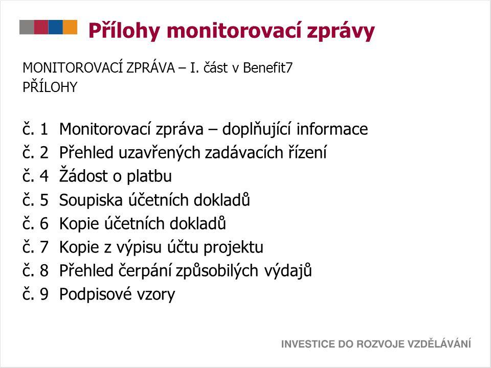 Přílohy monitorovací zprávy MONITOROVACÍ ZPRÁVA – I. část v Benefit7 PŘÍLOHY č. 1 Monitorovací zpráva – doplňující informace č. 2 Přehled uzavřených z