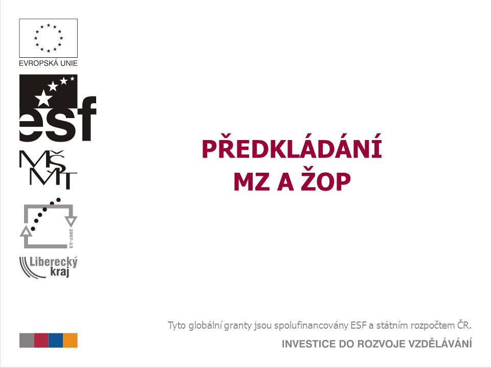 PŘEDKLÁDÁNÍ MZ A ŽOP Tyto globální granty jsou spolufinancovány ESF a státním rozpočtem ČR.