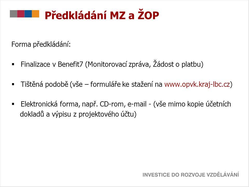 Předkládání MZ a ŽOP Forma předkládání:  Finalizace v Benefit7 (Monitorovací zpráva, Žádost o platbu)  Tištěná podobě (vše – formuláře ke stažení na