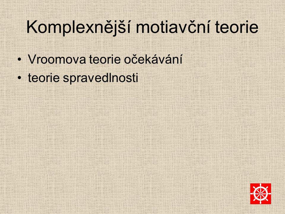 Komplexnější motiavční teorie Vroomova teorie očekávání teorie spravedlnosti