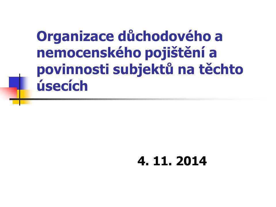 Organizace důchodového a nemocenského pojištění a povinnosti subjektů na těchto úsecích 4. 11. 2014