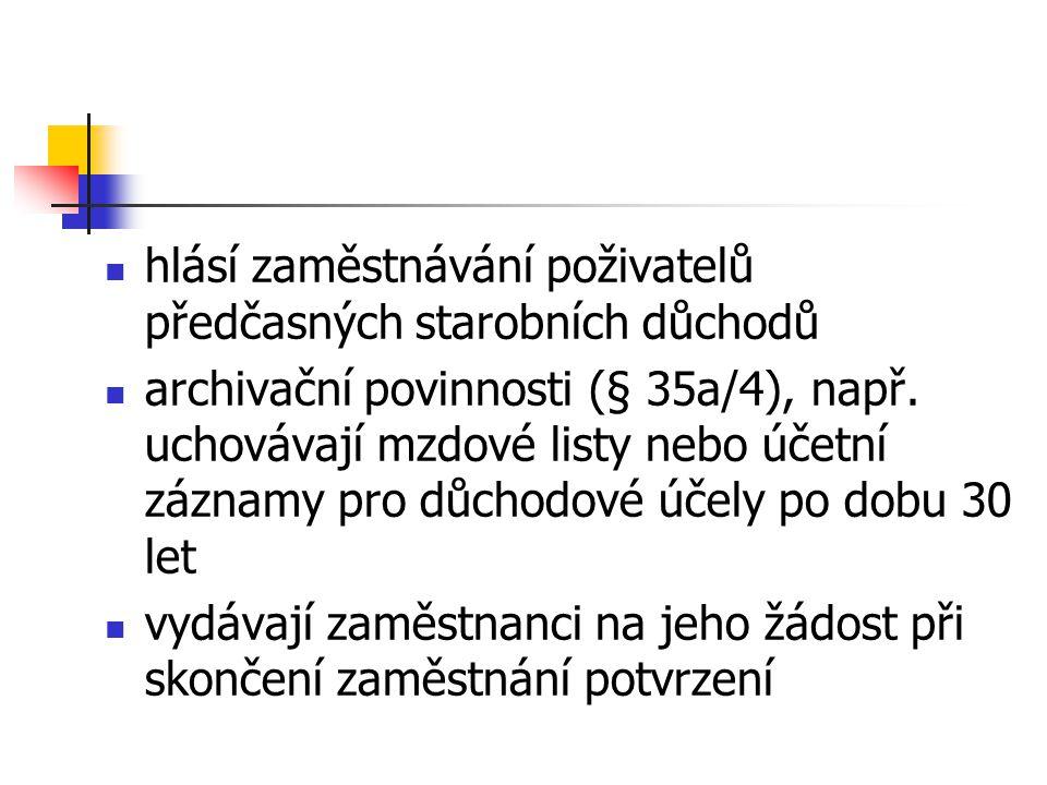 hlásí zaměstnávání poživatelů předčasných starobních důchodů archivační povinnosti (§ 35a/4), např. uchovávají mzdové listy nebo účetní záznamy pro dů