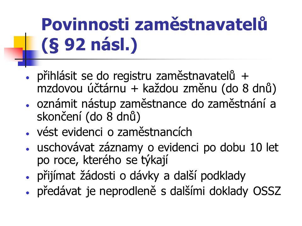 Povinnosti zaměstnavatelů (§ 92 násl.) ● přihlásit se do registru zaměstnavatelů + mzdovou účtárnu + každou změnu (do 8 dnů) ● oznámit nástup zaměstna