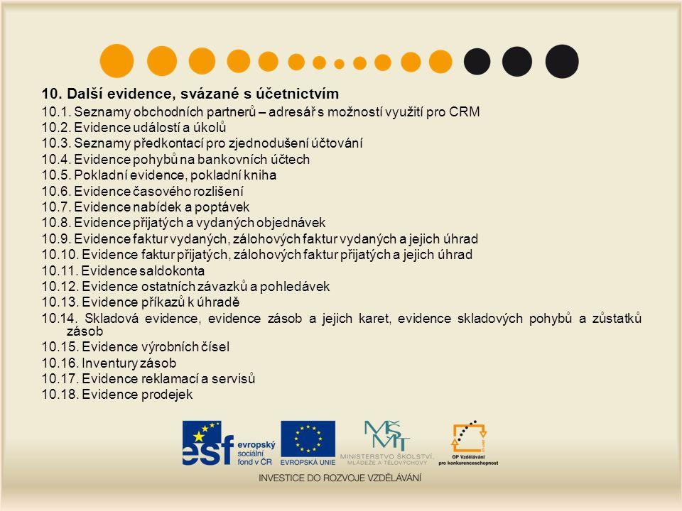 10. Další evidence, svázané s účetnictvím 10.1. Seznamy obchodních partnerů – adresář s možností využití pro CRM 10.2. Evidence událostí a úkolů 10.3.