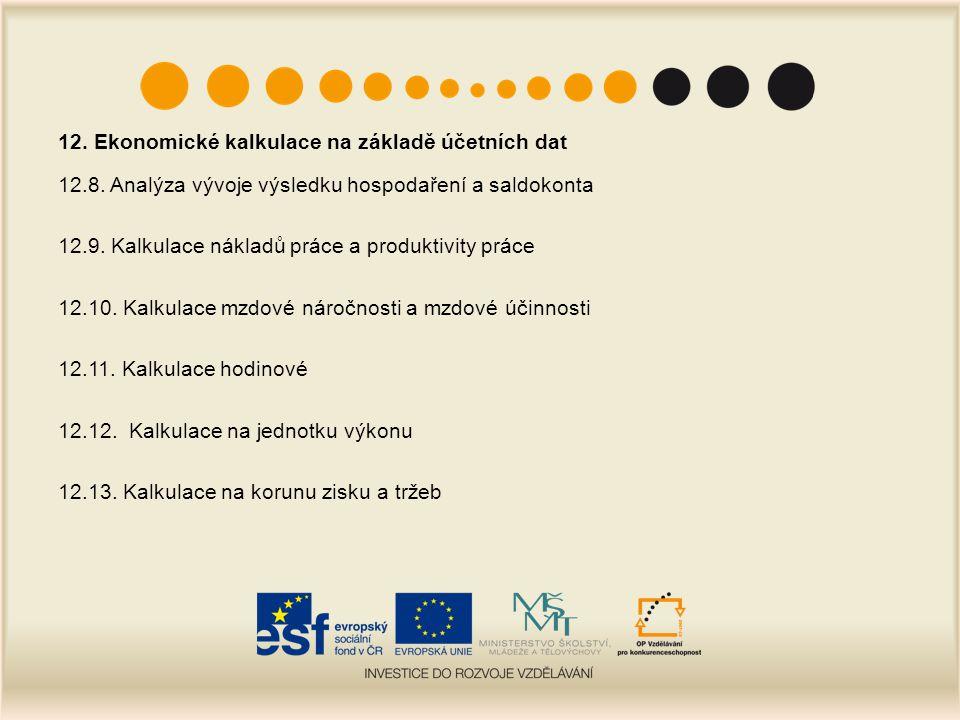 12. Ekonomické kalkulace na základě účetních dat 12.8. Analýza vývoje výsledku hospodaření a saldokonta 12.9. Kalkulace nákladů práce a produktivity p