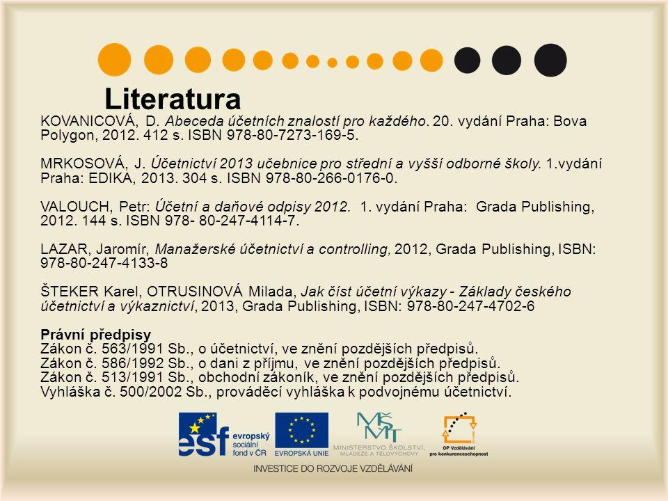Literatura KOVANICOVÁ, D. Abeceda účetních znalostí pro každého. 20. vydání Praha: Bova Polygon, 2012. 412 s. ISBN 978-80-7273-169-5. MRKOSOVÁ, J. Úče