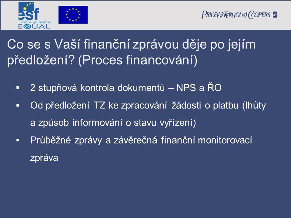  2 stupňová kontrola dokumentů – NPS a ŘO  Od předložení TZ ke zpracování žádosti o platbu (lhůty a způsob informování o stavu vyřízení)  Průběžné zprávy a závěrečná finanční monitorovací zpráva Co se s Vaší finanční zprávou děje po jejím předložení.