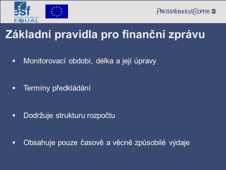 Základní pravidla pro finanční zprávu  Monitorovací období, délka a její úpravy  Termíny předkládání  Dodržuje strukturu rozpočtu  Obsahuje pouze