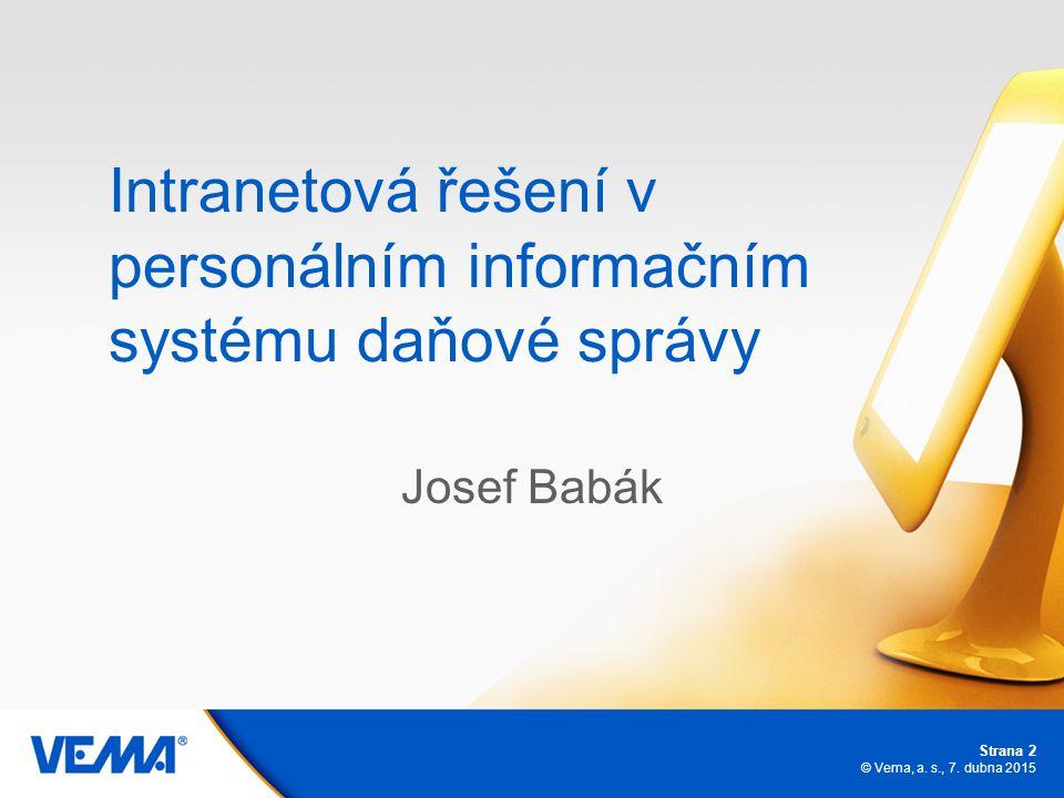 Strana 2 © Vema, a. s., 7. dubna 2015 Intranetová řešení v personálním informačním systému daňové správy Josef Babák