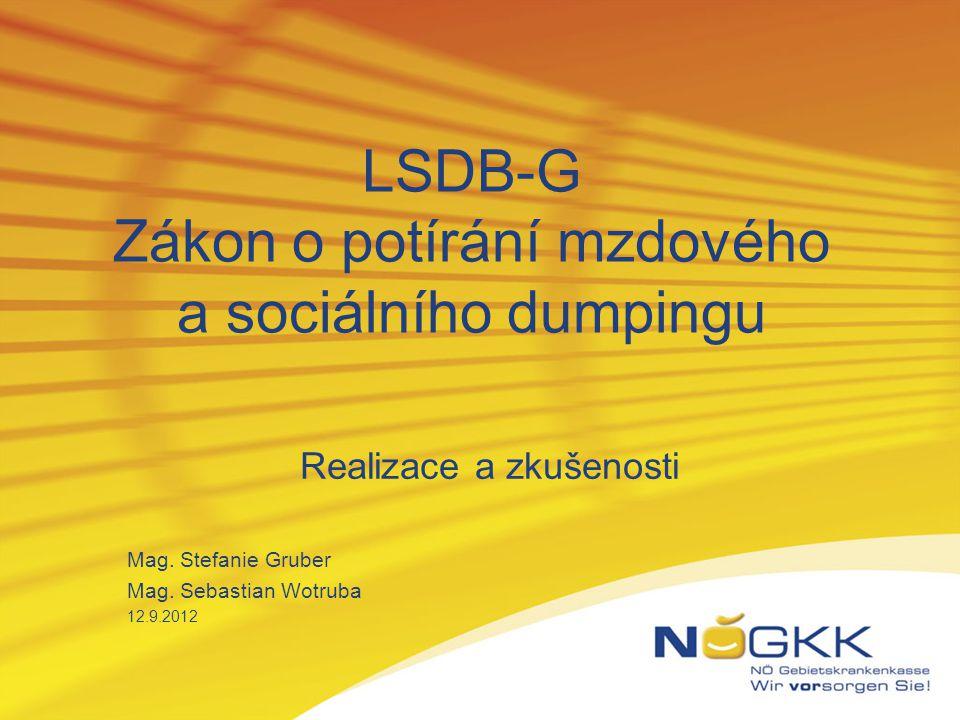 LSDB-G Zákon o potírání mzdového a sociálního dumpingu Realizace a zkušenosti Mag. Stefanie Gruber Mag. Sebastian Wotruba 12.9.2012