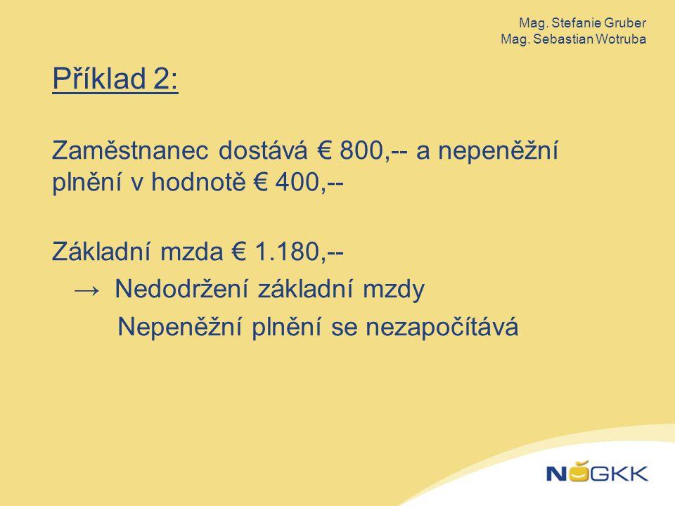 Příklad 2: Zaměstnanec dostává € 800,-- a nepeněžní plnění v hodnotě € 400,-- Základní mzda € 1.180,-- → Nedodržení základní mzdy Nepeněžní plnění se nezapočítává Mag.