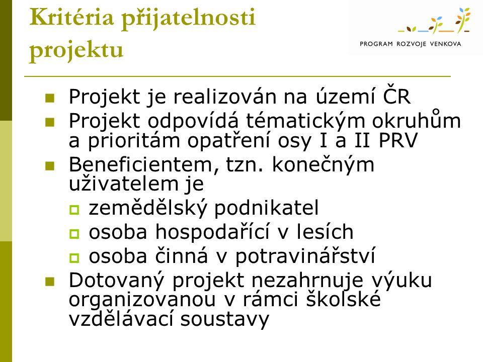 Kritéria přijatelnosti projektu Projekt je realizován na území ČR Projekt odpovídá tématickým okruhům a prioritám opatření osy I a II PRV Beneficiente