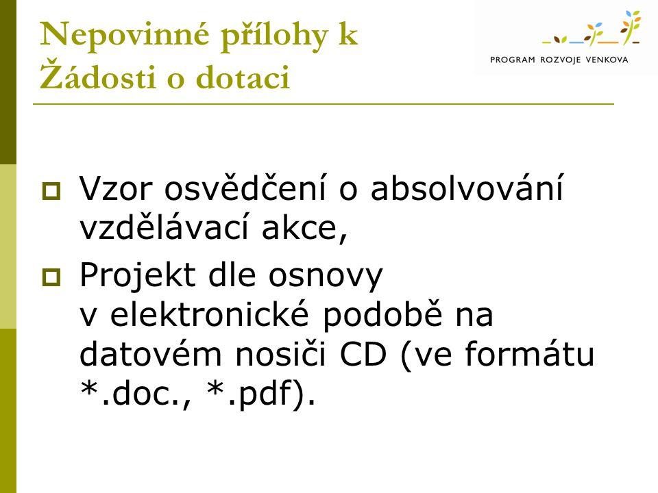 Nepovinné přílohy k Žádosti o dotaci  Vzor osvědčení o absolvování vzdělávací akce,  Projekt dle osnovy v elektronické podobě na datovém nosiči CD (ve formátu *.doc., *.pdf).
