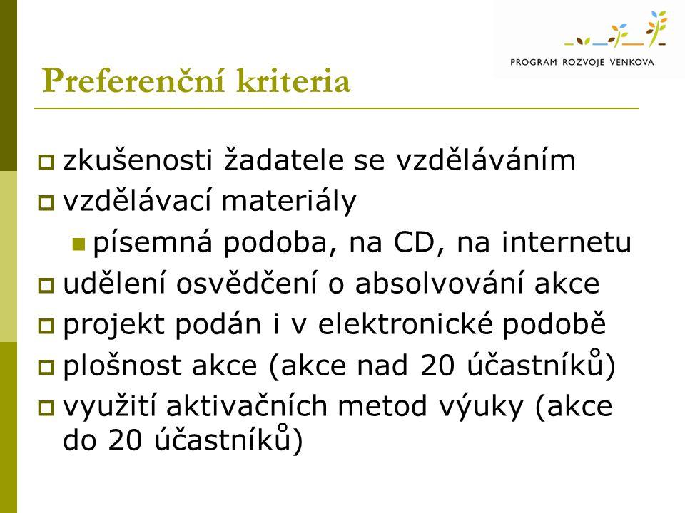 Preferenční kriteria  zkušenosti žadatele se vzděláváním  vzdělávací materiály písemná podoba, na CD, na internetu  udělení osvědčení o absolvování akce  projekt podán i v elektronické podobě  plošnost akce (akce nad 20 účastníků)  využití aktivačních metod výuky (akce do 20 účastníků)
