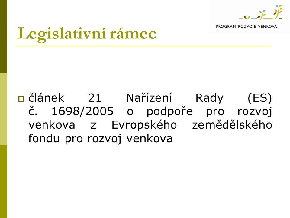 Legislativní rámec  článek 21 Nařízení Rady (ES) č. 1698/2005 o podpoře pro rozvoj venkova z Evropského zemědělského fondu pro rozvoj venkova