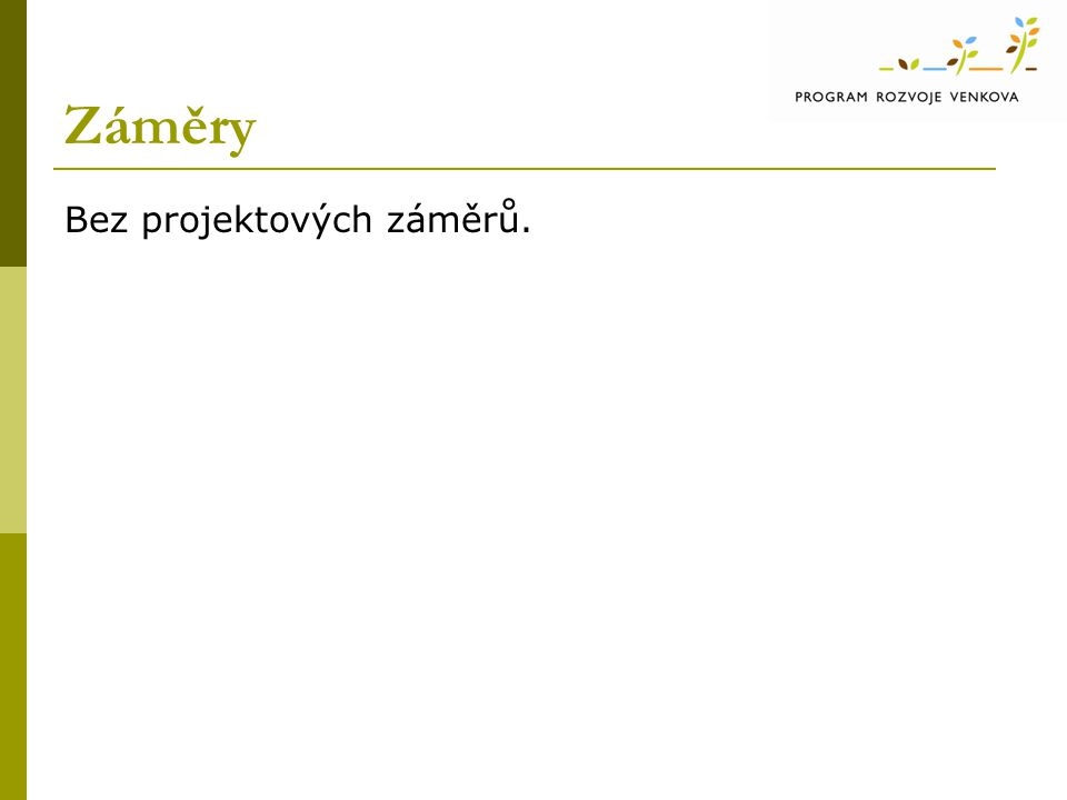 Záměry Bez projektových záměrů.
