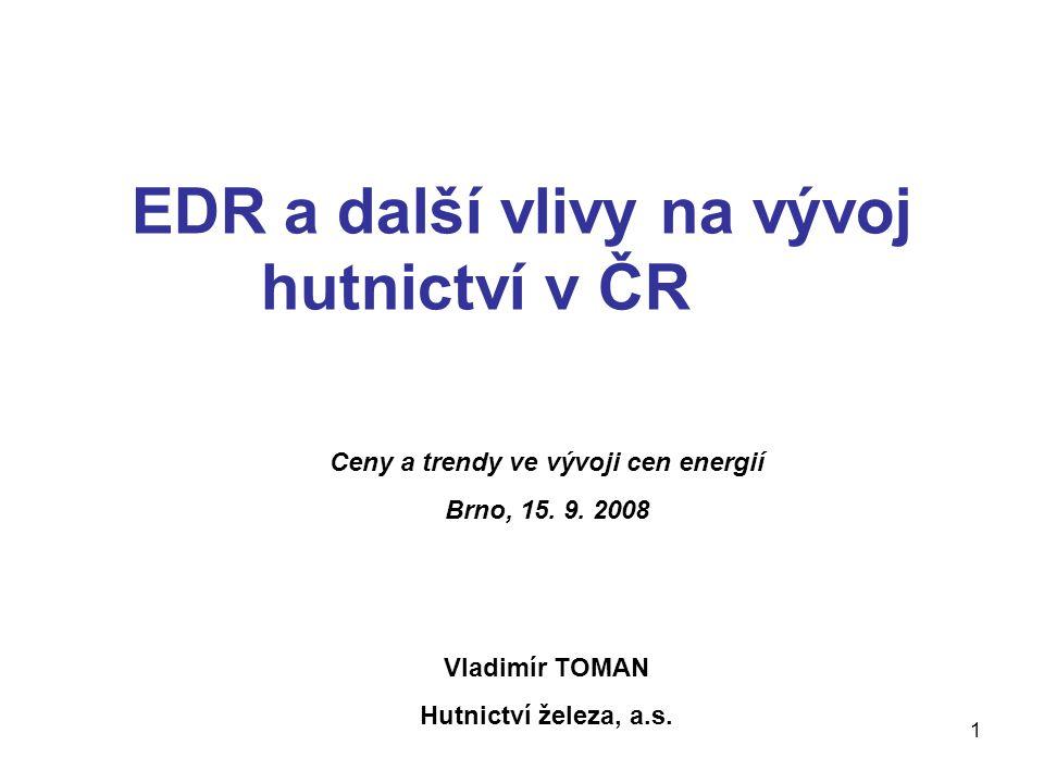 1 EDR a další vlivy na vývoj hutnictví v ČR Vladimír TOMAN Hutnictví železa, a.s.