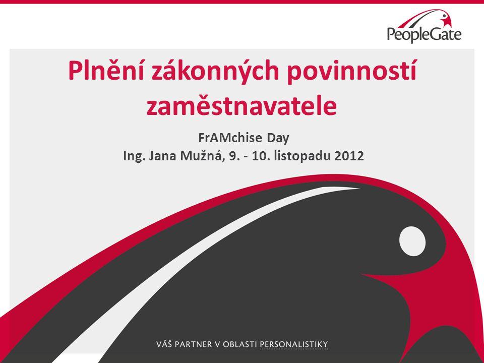 Plnění zákonných povinností zaměstnavatele FrAMchise Day Ing. Jana Mužná, 9. - 10. listopadu 2012