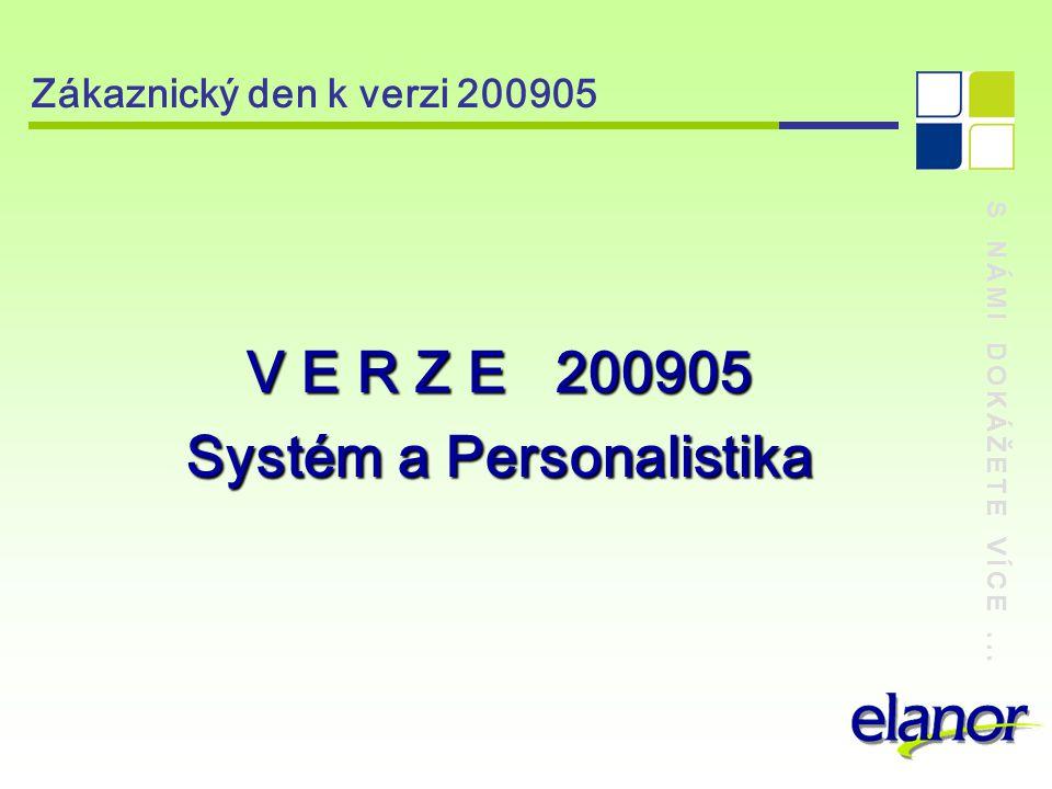 S NÁMI DOKÁŽETE VÍCE... Zákaznický den k verzi 200905 V E R Z E 200905 Systém a Personalistika