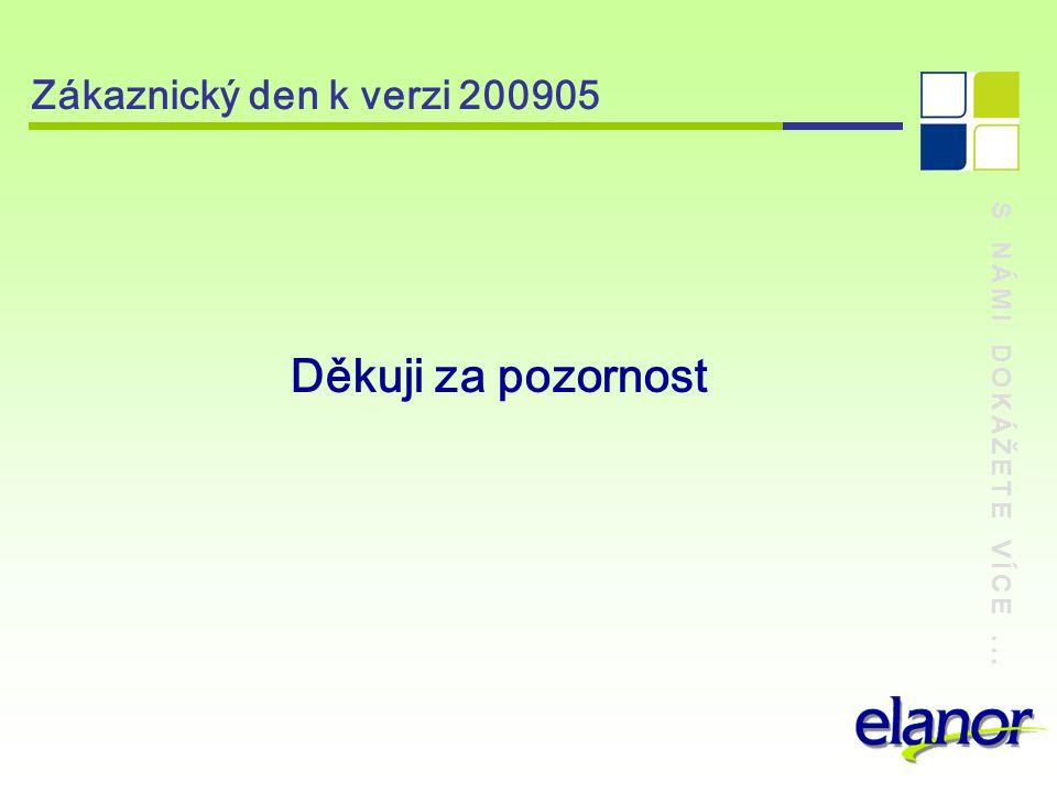 S NÁMI DOKÁŽETE VÍCE... Zákaznický den k verzi 200905 Děkuji za pozornost
