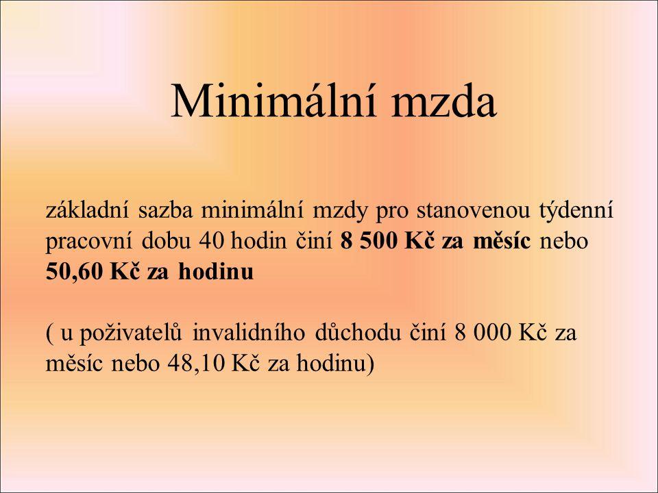 Minimální mzda základní sazba minimální mzdy pro stanovenou týdenní pracovní dobu 40 hodin činí 8 500 Kč za měsíc nebo 50,60 Kč za hodinu ( u poživatelů invalidního důchodu činí 8 000 Kč za měsíc nebo 48,10 Kč za hodinu)